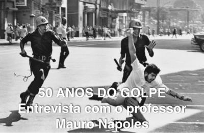 50 ANOS DO GOLPE: entrevista com o professor Mauro Nápoles